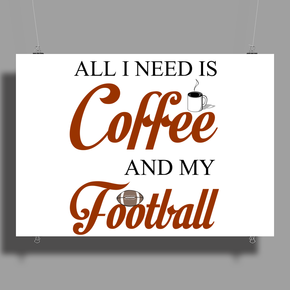 ALL I NEED IS COFFEE AND MY FOOTBALL Poster Print (Landscape)