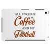 ALL I NEED IS COFFEE AND MY FOOTBALL Tablet (horizontal)