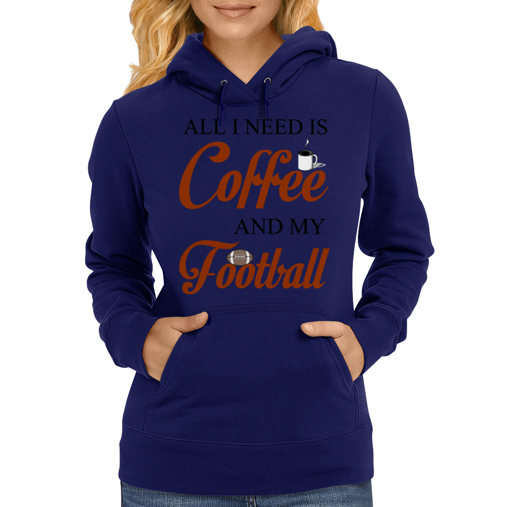 ALL I NEED IS COFFEE AND MY FOOTBALL Womens Hoodie