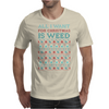 All I Want for Christmas is Weed Mens T-Shirt