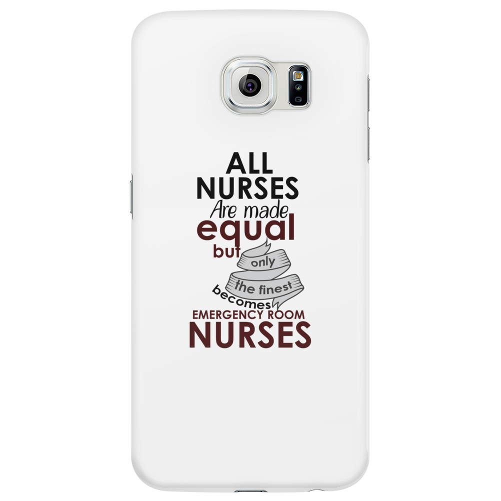 ALL NURSES ARE MADE EQUAL BUT ONLY THE FINEST BECOMES EMERGENCY ROOM NURSES Phone Case