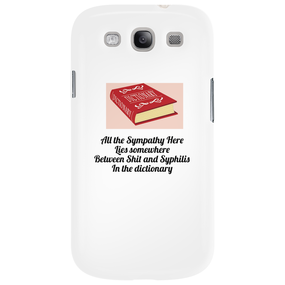 All the Sympathy Here Lies somewhere Between Shit and Syphilis In the dictionary Phone Case