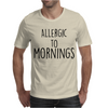 Allergic to mornings Mens T-Shirt