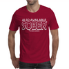 Also Available Sober Excludes Weekends Mens T-Shirt