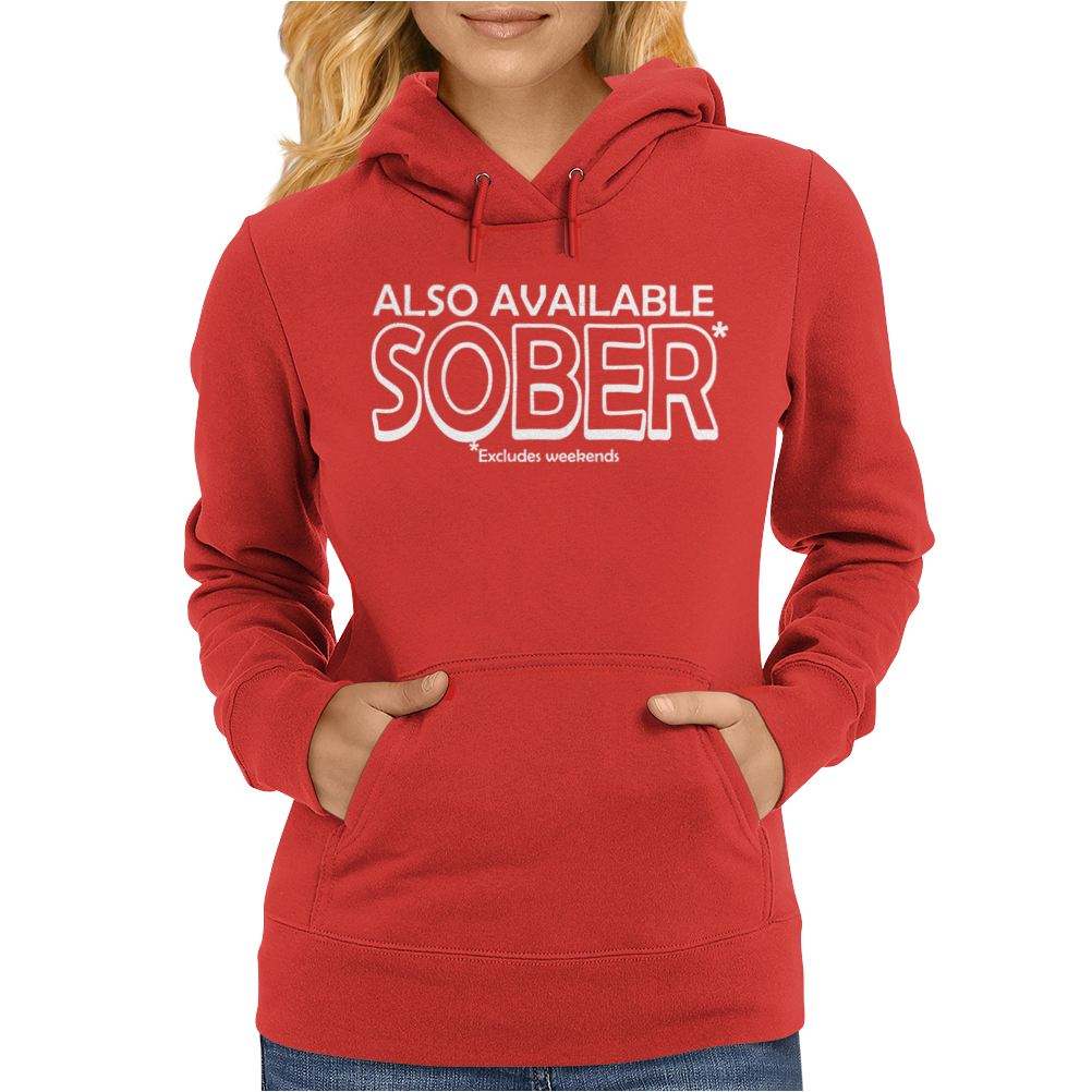 Also Available Sober Excludes Weekends Womens Hoodie