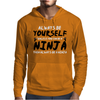 Always Be Yourself Unless You Can Be A Ninja Mens Hoodie