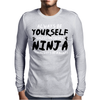 Always Be Yourself Unless You Can Be A Ninja Mens Long Sleeve T-Shirt