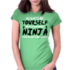 Always Be Yourself Unless You Can Be A Ninja Womens Fitted T-Shirt