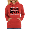 Always Be Yourself Unless You Can Be A Ninja Womens Hoodie