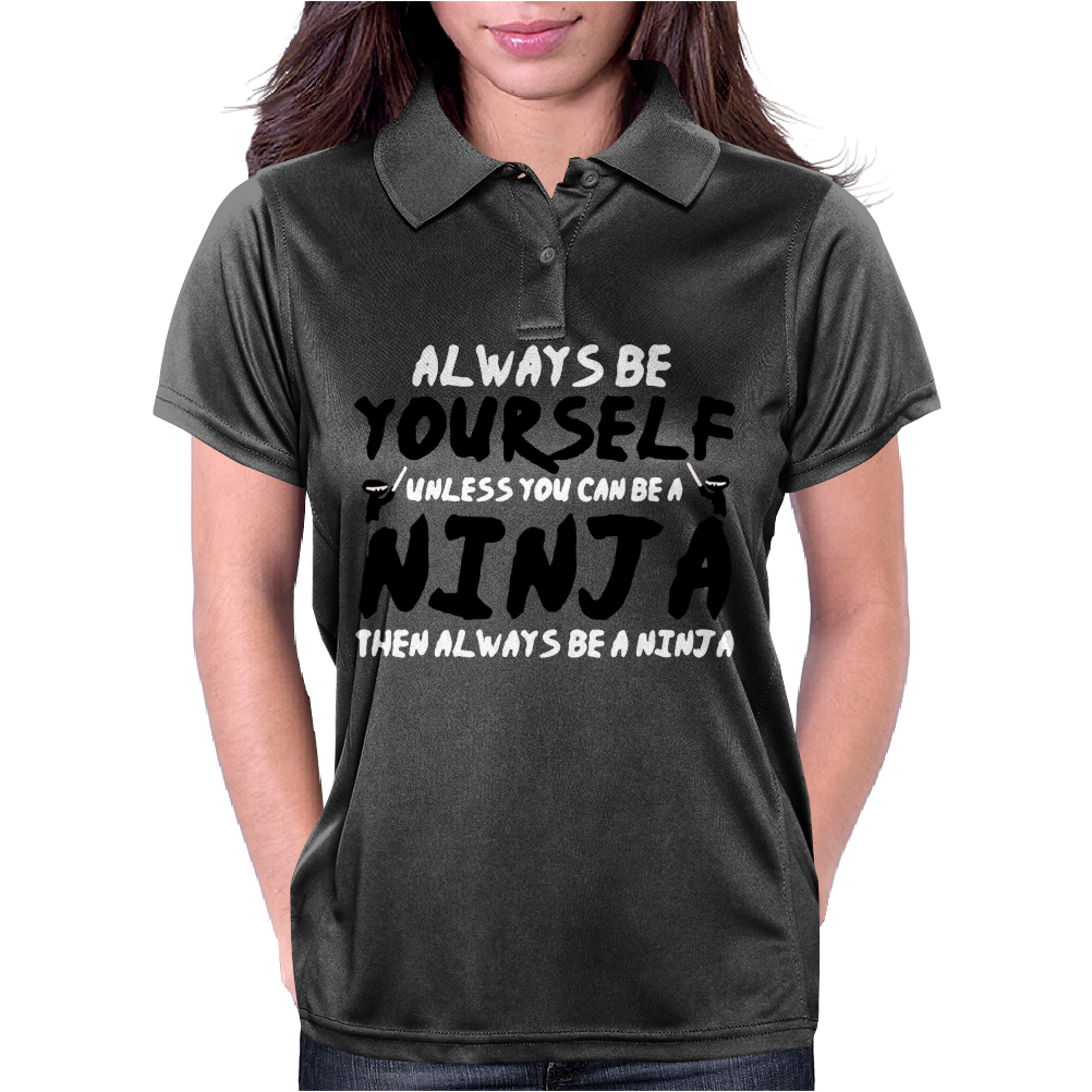 Always Be Yourself Unless You Can Be A Ninja Womens Polo