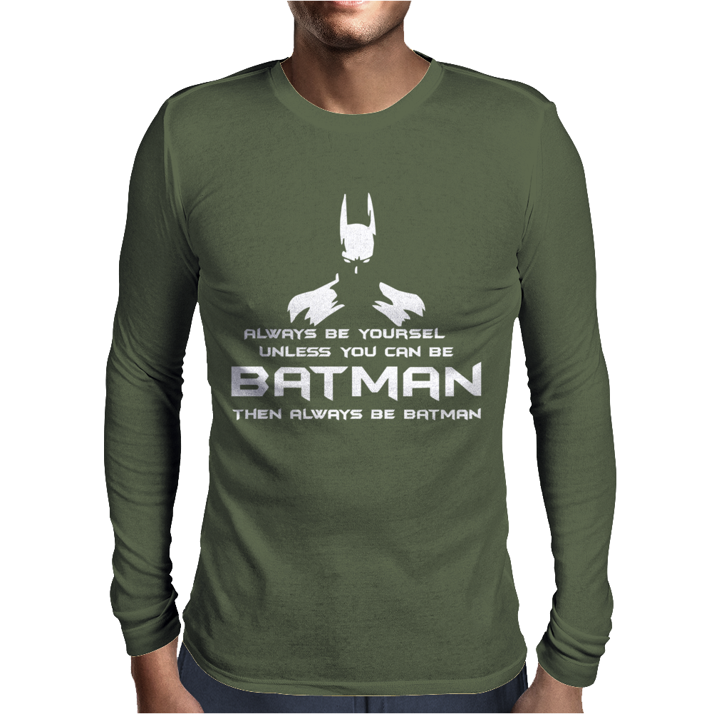 Always be yourself, unless you can be batman Funny Mens Long Sleeve T-Shirt
