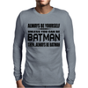 Always Be Yourself Unless You Can Be Batman Then Alway Be Batman. Mens Long Sleeve T-Shirt