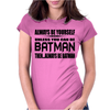 Always Be Yourself Unless You Can Be Batman Then Alway Be Batman. Womens Fitted T-Shirt