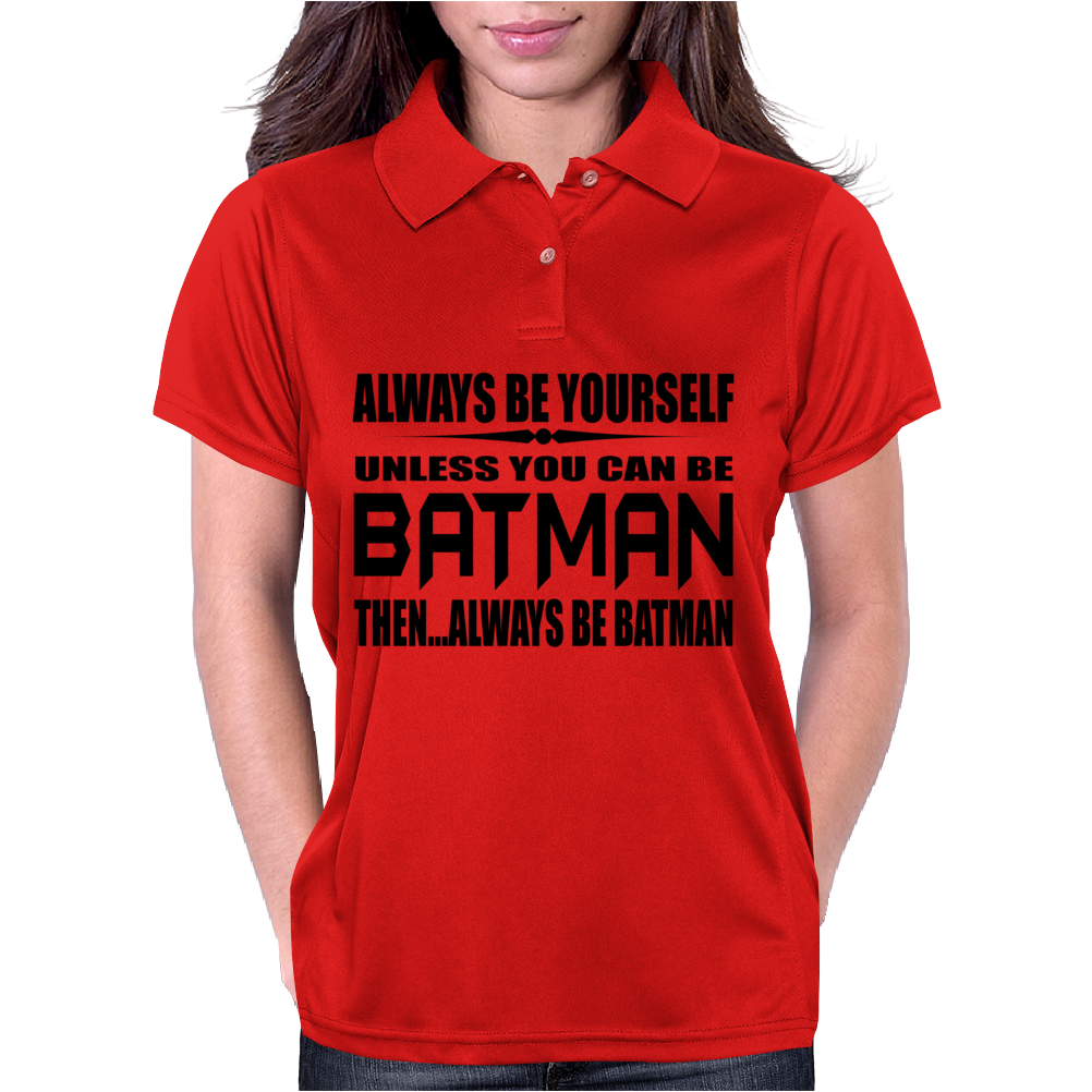 Always Be Yourself Unless You Can Be Batman Then Alway Be Batman. Womens Polo