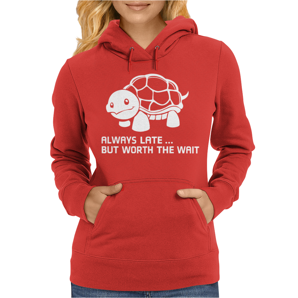Always Late But Worth The Wait Womens Hoodie