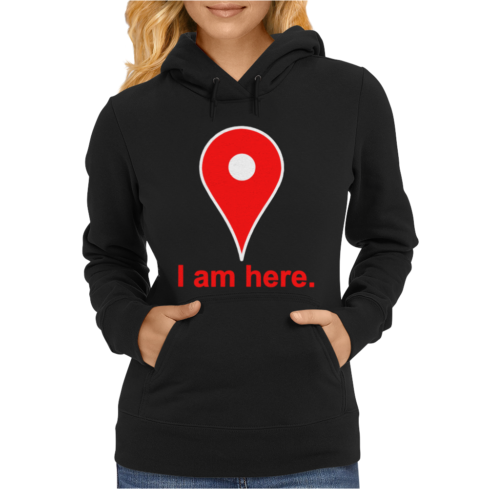 Am Here Internet Google Maps Womens Hoodie