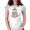 An Apple A Day Keeps The Doctor Away Womens Fitted T-Shirt