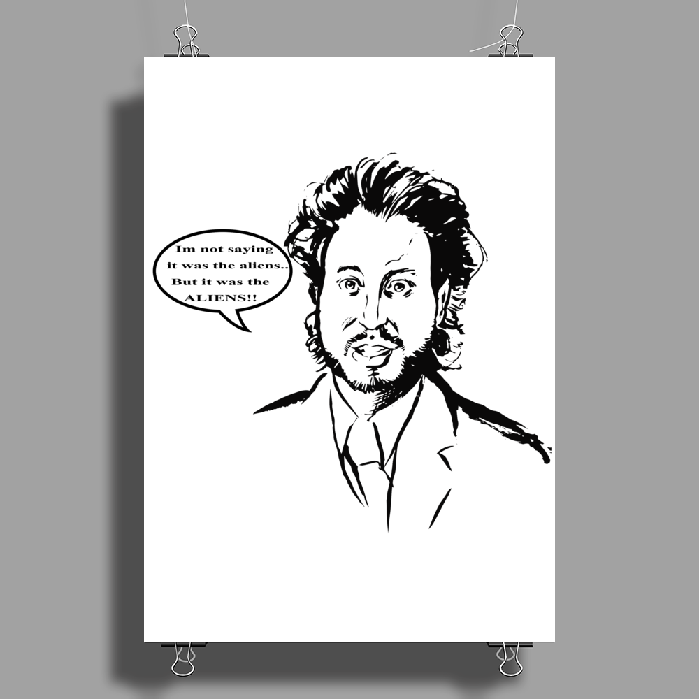 Ancient Aliens, Im Not Saying It Was The Aliens, But It Was The Aliens Poster Print (Portrait)