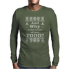 And Why is the carpet all wet, Todd? Mens Long Sleeve T-Shirt