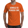 Arnold is numero Uno Mens T-Shirt