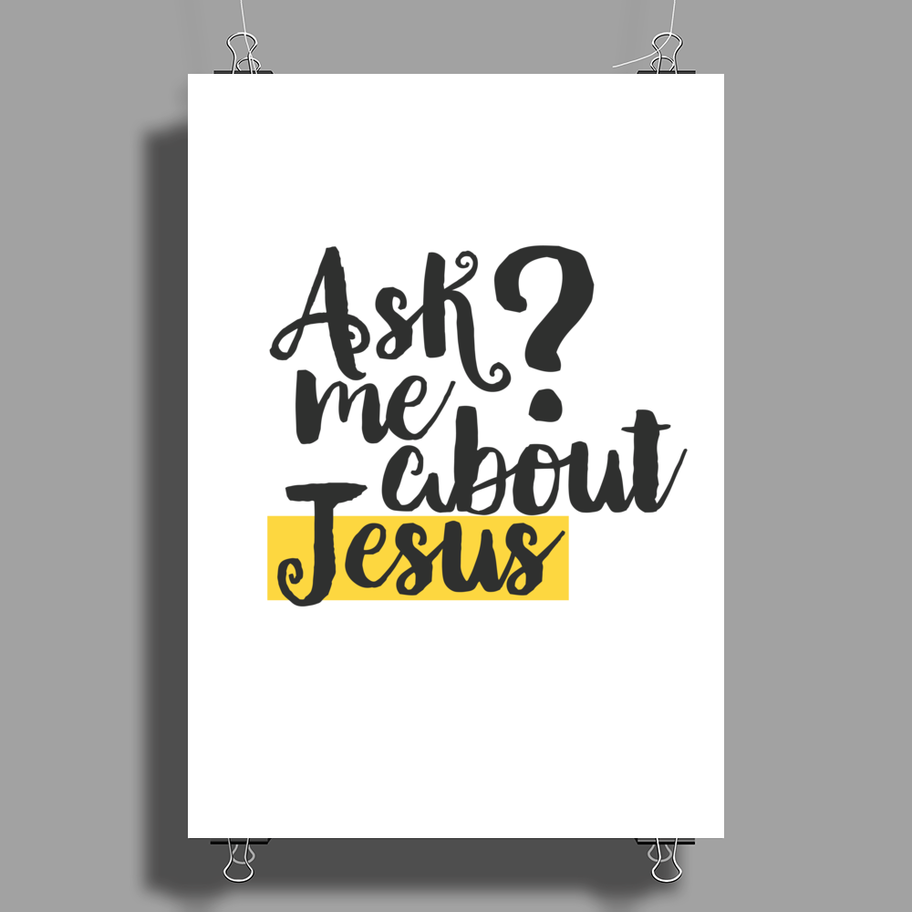 Ask Me About Jesus Poster Print (Portrait)
