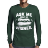 Ask Me About My Wiener Mens Long Sleeve T-Shirt