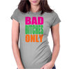 Bad Bitches Only Womens Fitted T-Shirt
