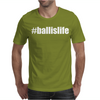 Ball Is Life Mens T-Shirt