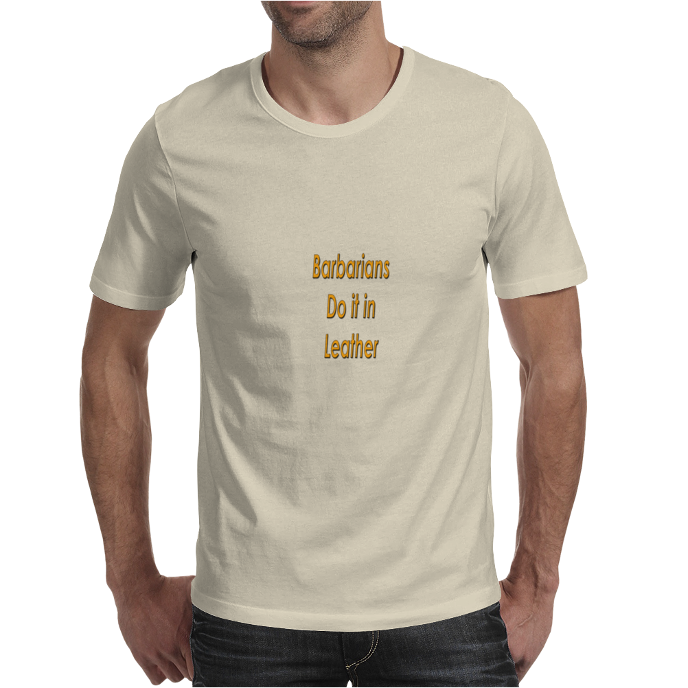 Barbarians do it in leather Mens T-Shirt