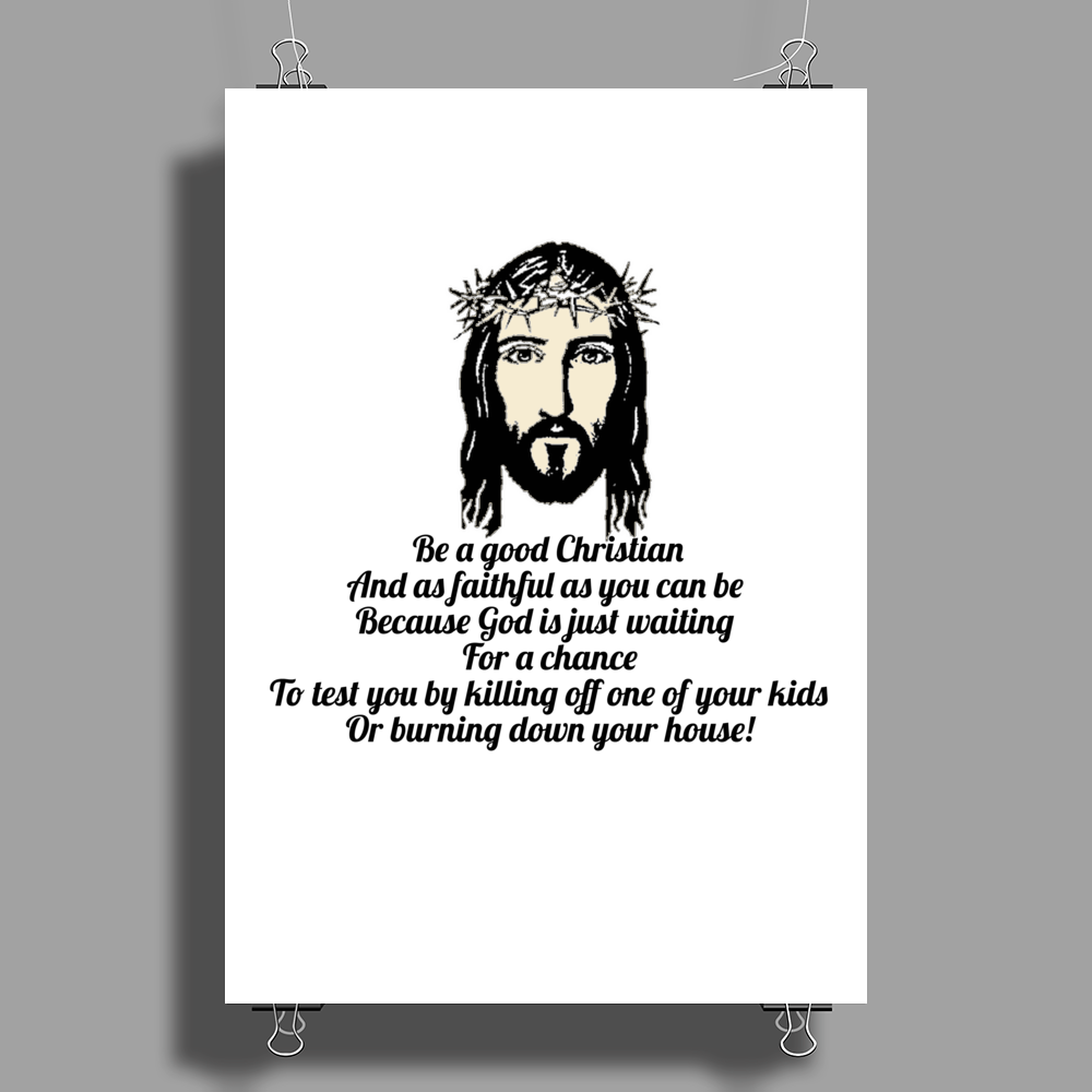 Be a good Christian and as faithful as you can be because God is just waiting for a chance to test Poster Print (Portrait)