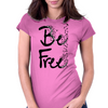 Be Free Womens Fitted T-Shirt