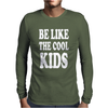 BE LIKE THE COOL KIDS Mens Long Sleeve T-Shirt