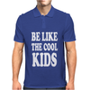 BE LIKE THE COOL KIDS Mens Polo