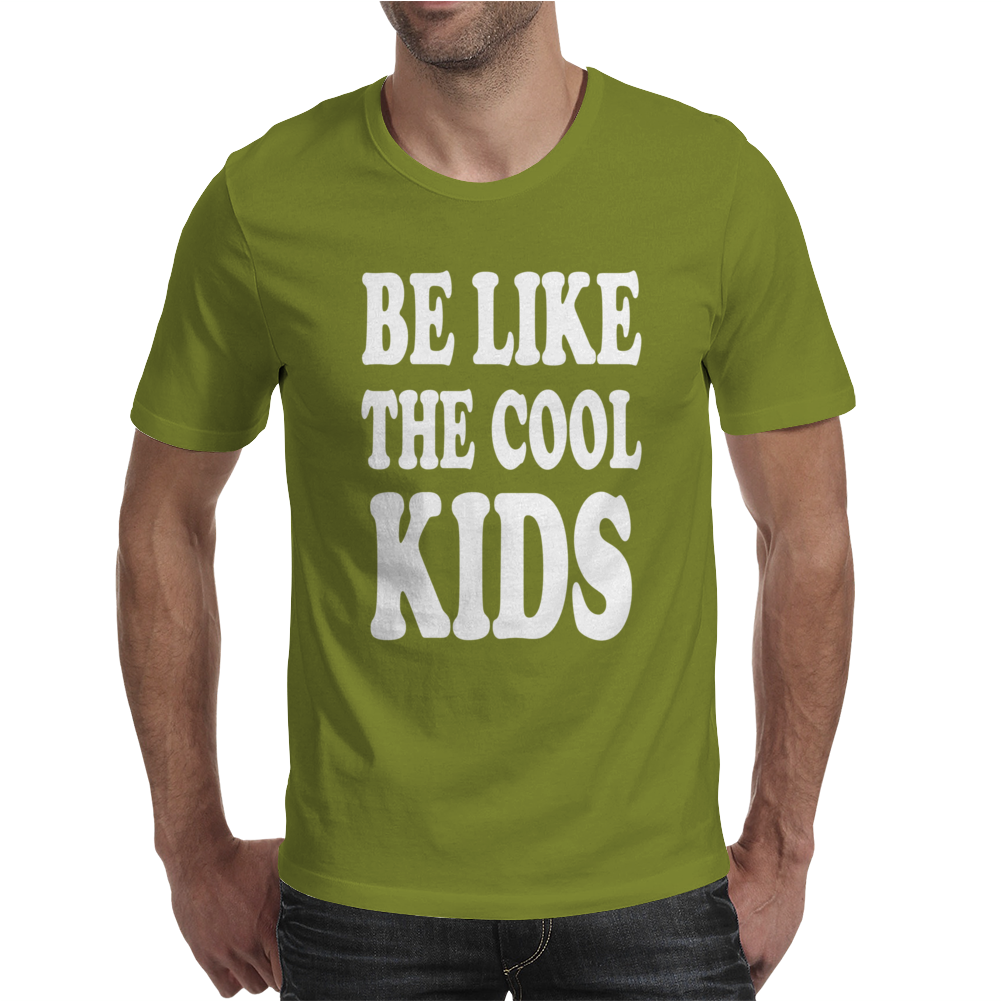 BE LIKE THE COOL KIDS Mens T-Shirt