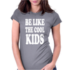 BE LIKE THE COOL KIDS Womens Fitted T-Shirt