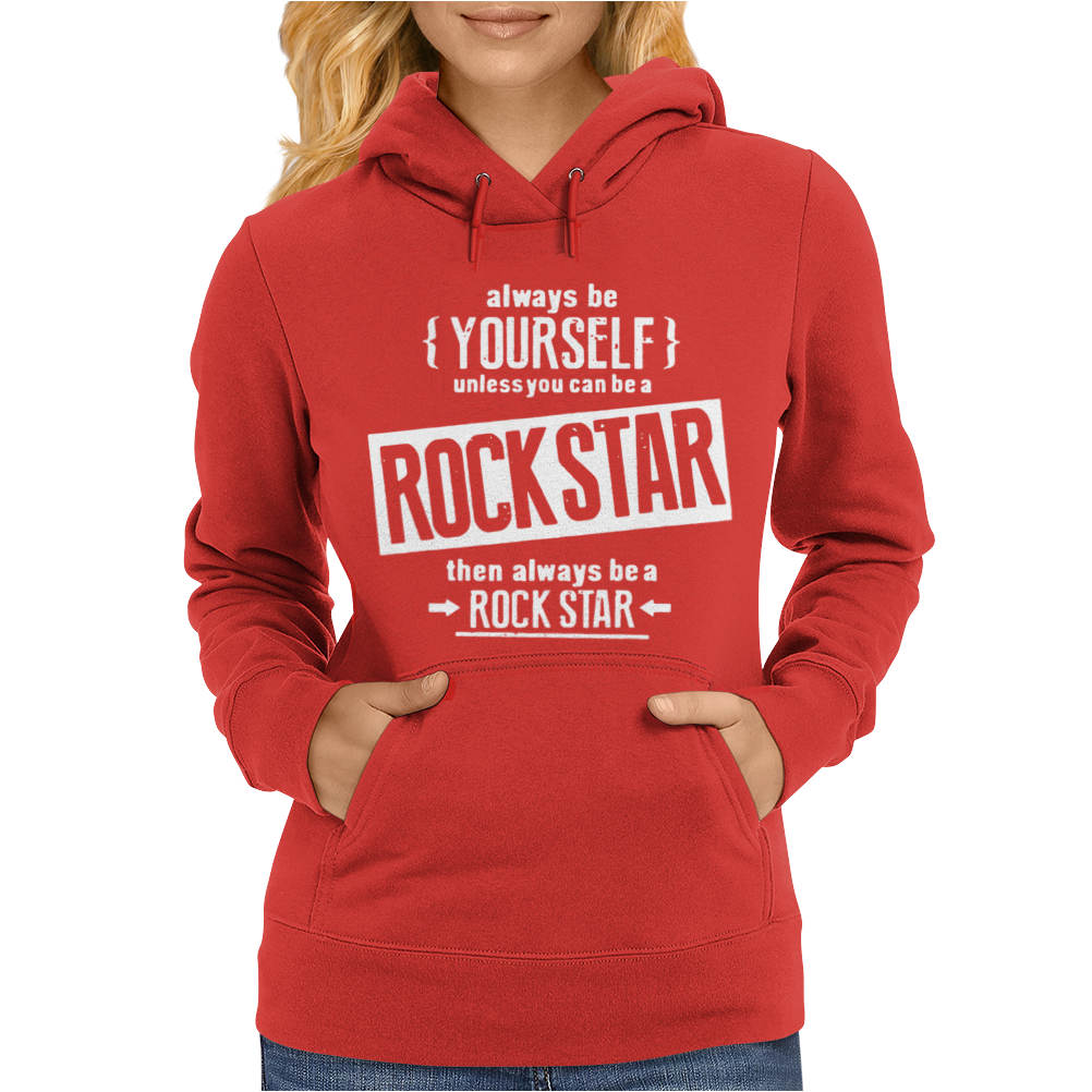 Be Yourself Be A Rockstar Womens Hoodie