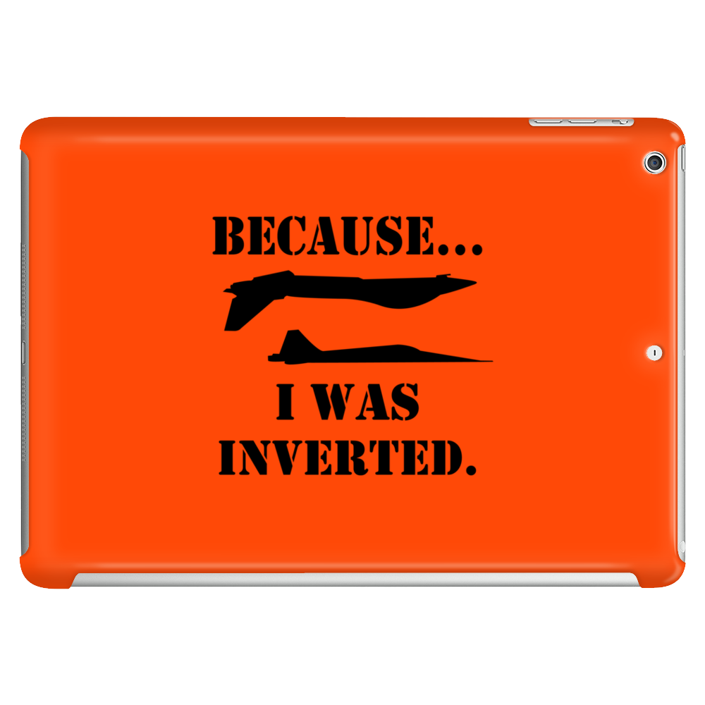 Because i was inverted Funny Humor Geek Tablet