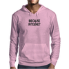 Because Internet Girls Funny Humor Geek Mens Hoodie