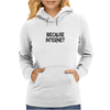 Because Internet Girls Funny Humor Geek Womens Hoodie