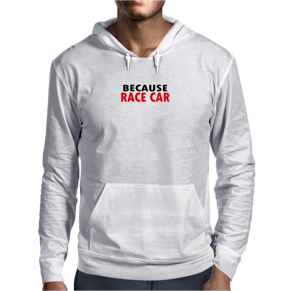 Because race car dark Funny Humor Geek Mens Hoodie