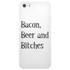 Beer, Bacon and Bitches Phone Case