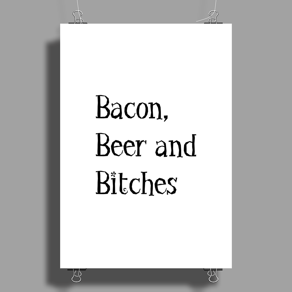 Beer, Bacon and Bitches Poster Print (Portrait)