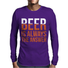 Beer Is Always The Answer Mens Long Sleeve T-Shirt