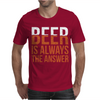 Beer Is Always The Answer Mens T-Shirt