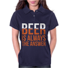 Beer Is Always The Answer Womens Polo