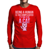 Being A Human Is Too Complicated It's Time To Be A Cat Mens Long Sleeve T-Shirt