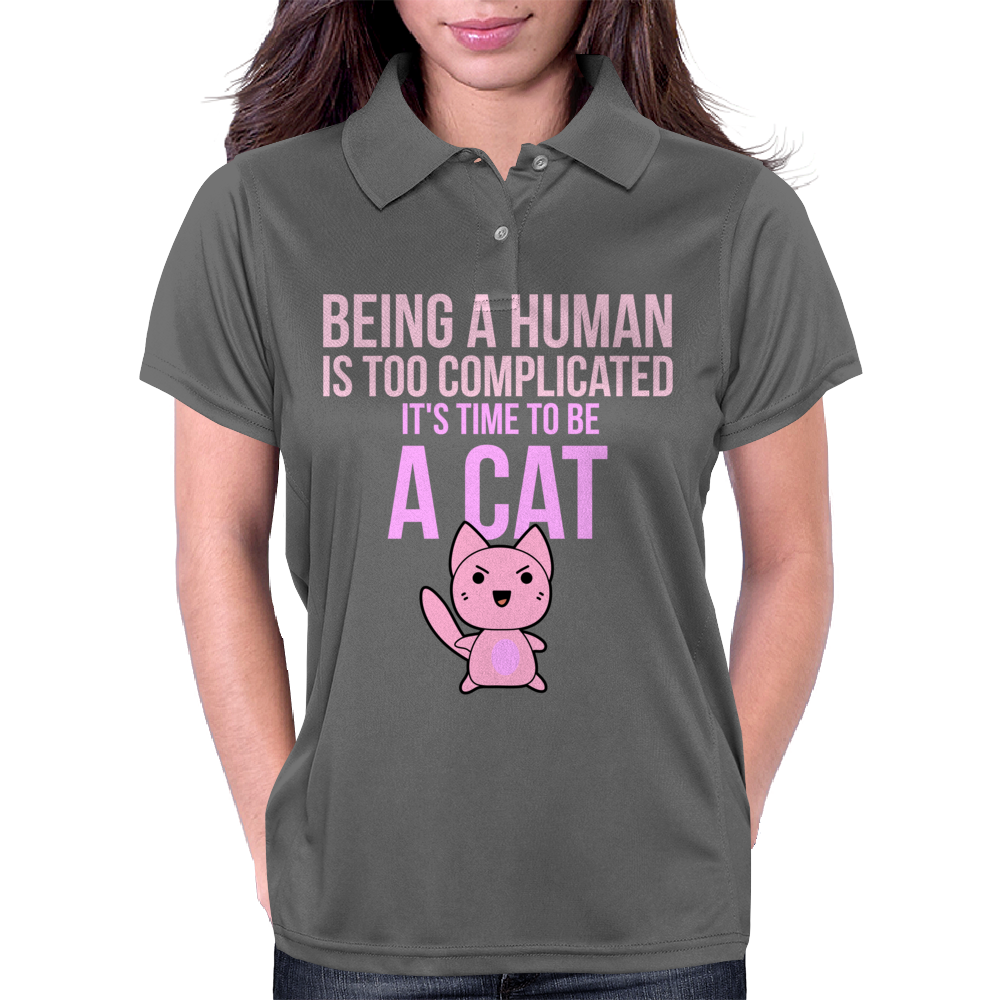 Being A Human Is Too Complicated It's Time To Be A Cat Womens Polo