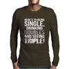 Being Single Drinking Doubles Seeing Triple Mens Long Sleeve T-Shirt