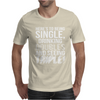 Being Single Drinking Doubles Seeing Triple Mens T-Shirt