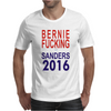 Bernie Fucking Sanders 2016 For Americans President Mens T-Shirt